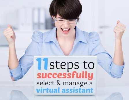 11 Steps to Successfully Select and Manage A Virtual Assistant