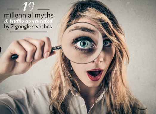19 Millennial Myths and Truths as Revealed by 7 Google Searches