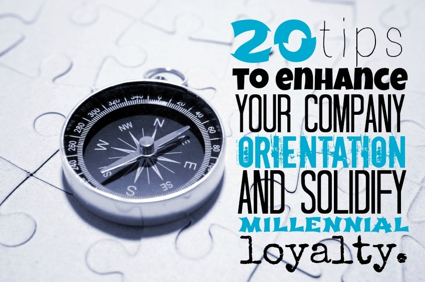 20 Tips To Enhance Your Company Orientation And Solidify Millennial Loyalty