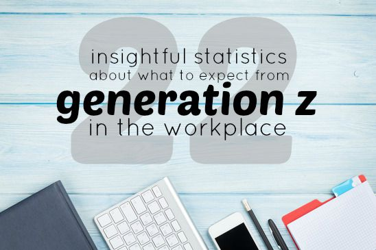 22 Insightful Statistics About What To Expect From Generation Z In The Workplace