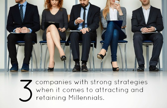 3 Companies With Strong Strategies When It Comes To Attracting And Retaining Millennials