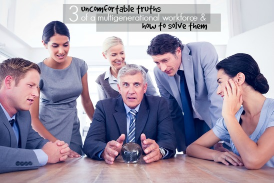 3 Uncomfortable Truths Of A Multigenerational Workforce And How To Solve Them