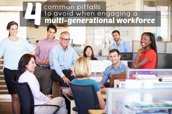 4 Common Pitfalls To Avoid When Engaging A Multi-Generational Workforce