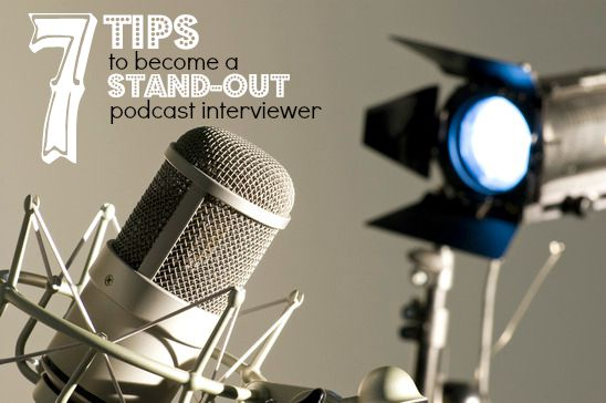 7 Tips To Become A Stand-Out Podcast Interviewer