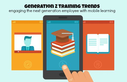 Generation Z Training Trends - Engaging The Next Generation Employee With Mobile Learning