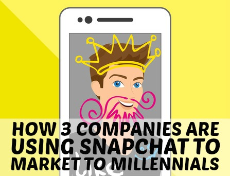 How 3 Companies are Using Snapchat to Market to Millennials