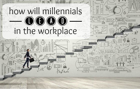How will Millennials Lead in the Workplace