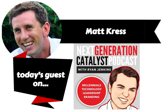 Next Generation Catalyst Podcast with Matt Kress