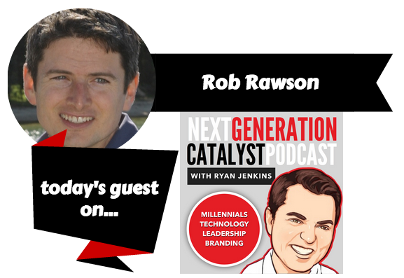Next Generation Catalyst Podcast with Rob Rawson