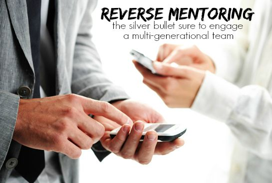 Reverse Mentoring: The Silver Bullet Sure To Engage A Multi-Generational Team