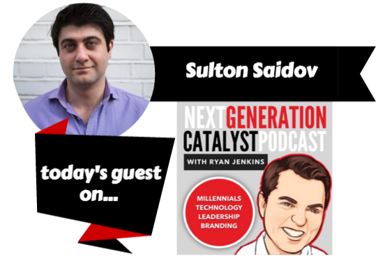 Next Generation Catalyst Podcast guest Sulton Saidov