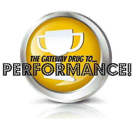 The Gateway Drug To Performance