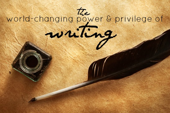 The World-Changing Power & Privilege of Writing