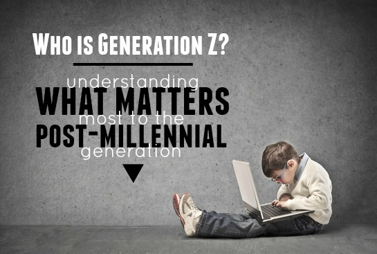 Who is Generation Z: Understanding what matters most to the post-Millennial generation