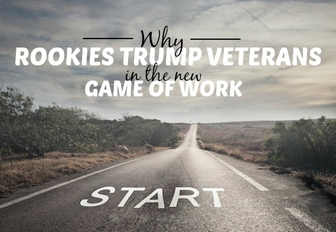 Why Rookies Trump Veterans In The New Game Of Work